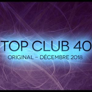 Télécharger mp3 Top Club 40 Original - Décembre 2018